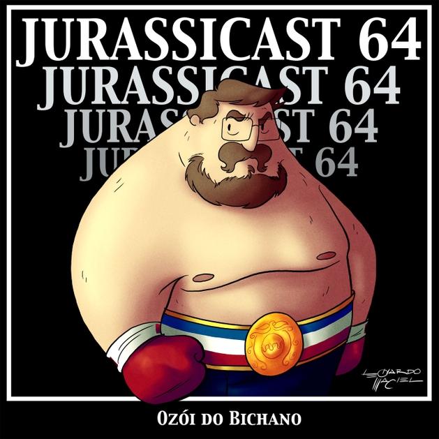 JurassiCast 64 - Ozói do Bichano