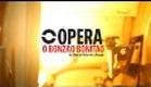 ÓPERA: O BONZÃO BONITÃO (trailer)