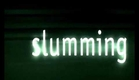 Slumming Intro