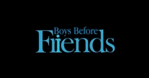 Boys Before Friends - Poster / Capa / Cartaz - Oficial 1