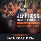 Jeff Ross Roasts Criminals: Live at Brazos Country Jail (Jeff Ross Roasts Criminals: Live at Brazos County Jail)