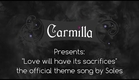 Carmilla   Love Will Have Its Sacrifices by SOLES   Official Theme Song