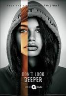 Don't Look Deeper (1ª Temporada)