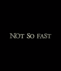 Not So Fast - Poster / Capa / Cartaz - Oficial 1