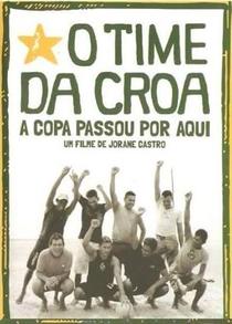 O Time da Croa - A Copa Passou por Aqui - Poster / Capa / Cartaz - Oficial 1