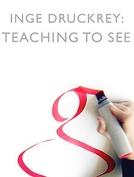 Inge Druckrey: Teaching to See (Inge Druckrey: Teaching to See)