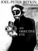 Joel-Peter Witkin: An Objective Eye (Joel-Peter Witkin: An Objective Eye)