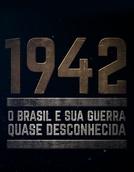 1942 - O Brasil e sua guerra quase desconhecida (1942 - O Brasil e sua guerra quase desconhecida)