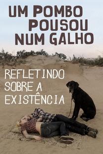Um Pombo Pousou Num Galho Refletindo Sobre a Existência - Poster / Capa / Cartaz - Oficial 7