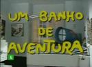 Um Banho de Aventura (Um Banho de Aventura)