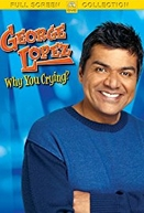 George Lopez: Why You Crying? (George Lopez: Why You Crying?)