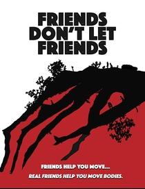 Friends Don't Let Friends - Poster / Capa / Cartaz - Oficial 2