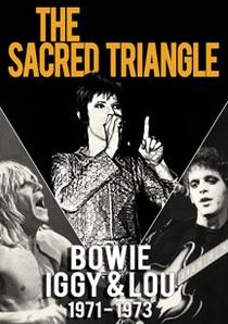 The Sacred Triangle: Bowie, Iggy & Lou 1971 - 1973 - Poster / Capa / Cartaz - Oficial 1