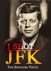 I Shot JFK: The Shocking Truth - Poster / Capa / Cartaz - Oficial 1