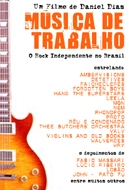Música de Trabalho: O Rock Independente no Brasil - Poster / Capa / Cartaz - Oficial 1