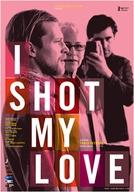 I Shot My Love (I Shot My Love)
