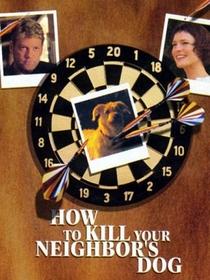 Como Matar o Cão do Vizinho - Poster / Capa / Cartaz - Oficial 3