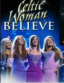 Celtic Woman: Believe - Poster / Capa / Cartaz - Oficial 1