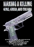Making a Killing: Guns, Greed, and the NRA (Making a Killing: Guns, Greed, and the NRA)