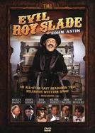 O Perverso Roy Slade (Evil Roy Slade)