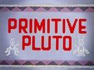 Primitive Pluto (Primitive Pluto)