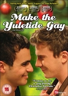 Make the Yuletide Gay (Make the Yuletide Gay)