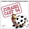 JurassiCast 54 - A Resistência e o Traidor Besuntado de Johnson & Johnson