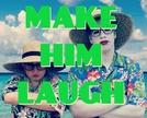 Make Him Laugh (Make Him Laugh)
