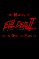 The Making of 'Evil Dead II' or The Gore the Merrier (The Making of 'Evil Dead II' or The Gore the Merrier)