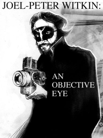 Joel-Peter Witkin: An Objective Eye - Poster / Capa / Cartaz - Oficial 1