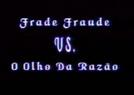 Frade Fraude vs o Olho da Razão (Frade Fraude vs o Olho da Razão)