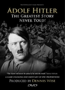 Adolf Hitler: The Greatest Story Never Told (Adolf Hitler: The Greatest Story Never Told)