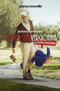 Jackass Apresenta: Vovô Sem Vergonha - Poster / Capa / Cartaz - Oficial 6