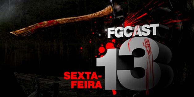 FGCast #13 - Sexta-Feira 13, partes 1 e 2 [Podcast]