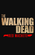 The Walking Dead: Red Machete (1ª Temporada) (The Walking Dead: Red Machete (Season 01))