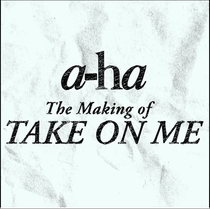 a-ha - The Making of Take On Me - Poster / Capa / Cartaz - Oficial 1