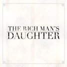 The Rich Man's Daughter (The Rich Man's Daughter)