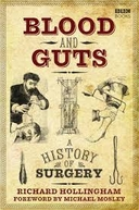 Sangue e Vísceras: A História da Cirurgia (Blood and Guts: A History of Surgery)