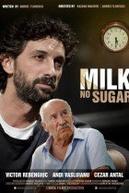 Milk, No Sugar (Cu lapte, fără zahăr)