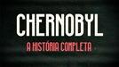 Chernobyl: A História Completa (Chernobyl: A História Completa)