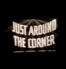 Just Around the Corner (Just Around the Corner)