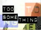 Too Something (Too Something)