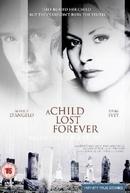 Um Filho Perdido Para Sempre (A Child Lost Forever: The Jerry Sherwood Story)