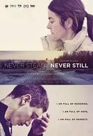 Never Steady, Never Still (Never Steady, Never Still)