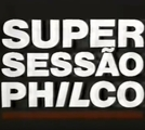 Super Sessão Philco (Super Sessão Philco)