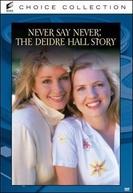 A História de Deidre Hall (Never Say Never: The Deidre Hall Story)
