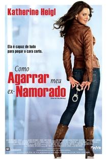 Como Agarrar Meu Ex-Namorado - Poster / Capa / Cartaz - Oficial 2