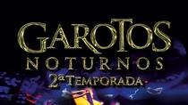 Garotos Noturnos Segunda Temporada - Poster / Capa / Cartaz - Oficial 1