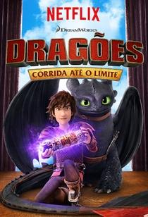 Dragões: Corrida Até o Limite (1ª Temporada) - Poster / Capa / Cartaz - Oficial 1