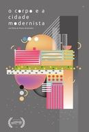 O Corpo e a Cidade Modernista (O Corpo e a Cidade Modernista)